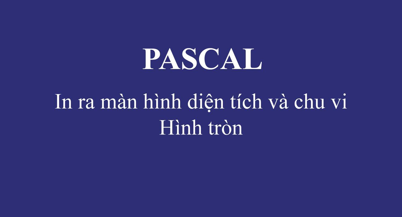 Bài tập Pascal: In ra màn hình diện tích và chu vi của hình tròn